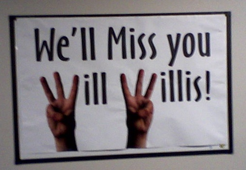 We'll miss you Will Willis. My experience has been that things will be great